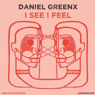 Daniel Greenx – I See I Feel
